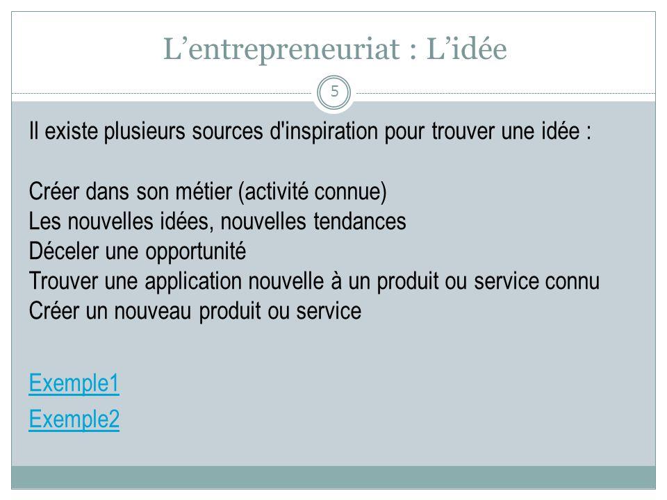 Lentrepreneuriat : Lidée Il existe plusieurs sources d'inspiration pour trouver une idée : Créer dans son métier (activité connue) Les nouvelles idées