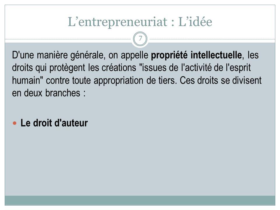 Lentrepreneuriat : Lidée D'une manière générale, on appelle propriété intellectuelle, les droits qui protègent les créations