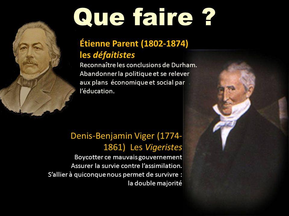 Denis-Benjamin Viger (1774- 1861) Les Vigeristes Boycotter ce mauvais gouvernement Assurer la survie contre lassimilation. Sallier à quiconque nous pe