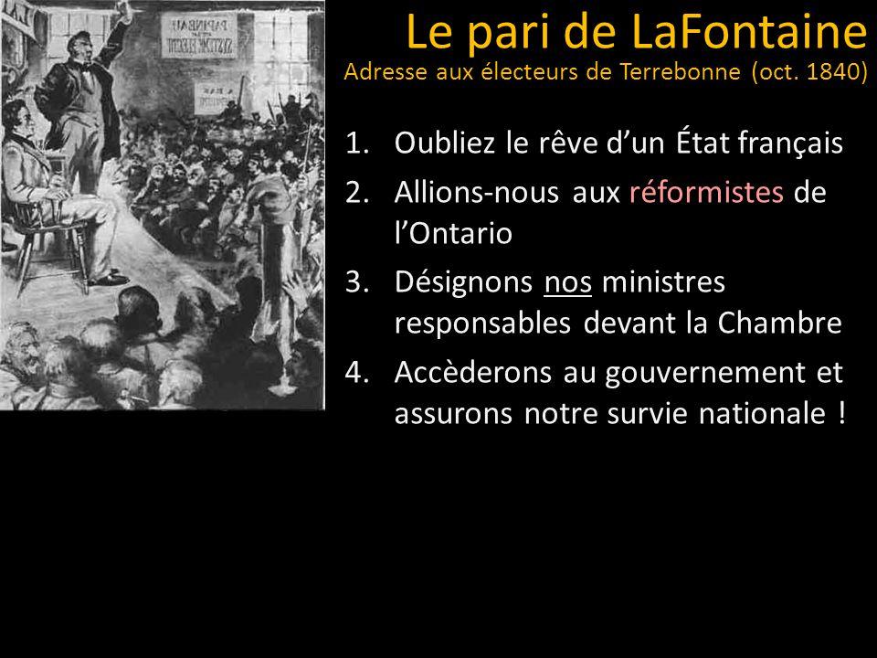 1.Oubliez le rêve dun État français 2.Allions-nous aux réformistes de lOntario 3.Désignons nos ministres responsables devant la Chambre 4.Accèderons a