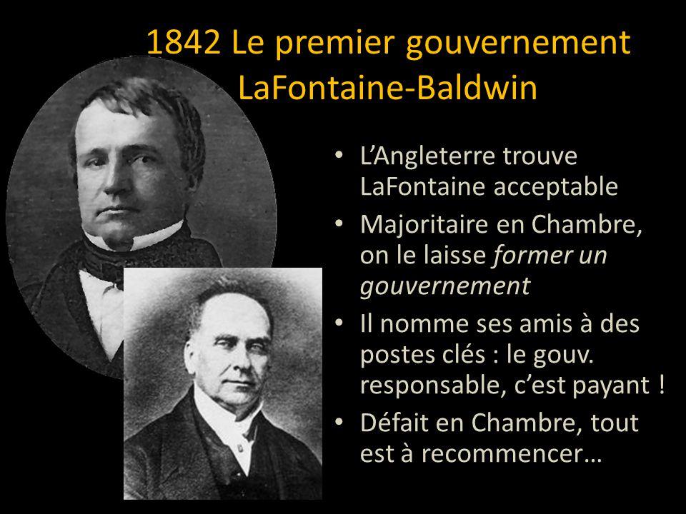LAngleterre trouve LaFontaine acceptable Majoritaire en Chambre, on le laisse former un gouvernement Il nomme ses amis à des postes clés : le gouv. re