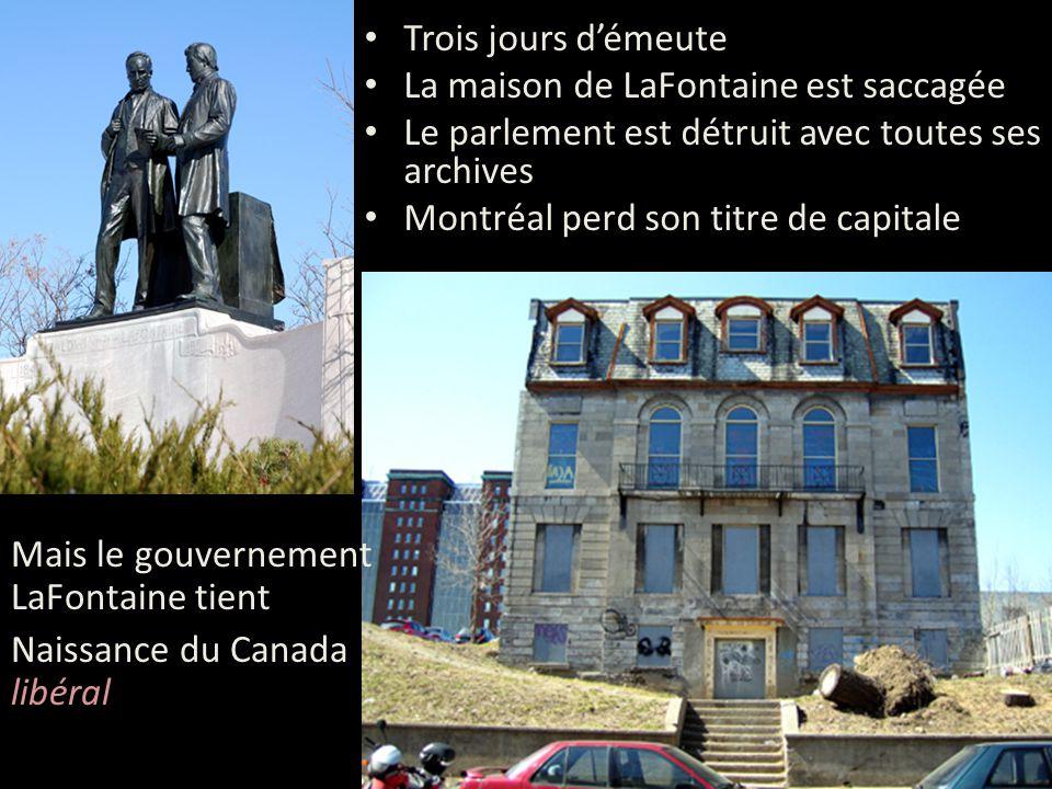 Trois jours démeute La maison de LaFontaine est saccagée Le parlement est détruit avec toutes ses archives Montréal perd son titre de capitale Mais le