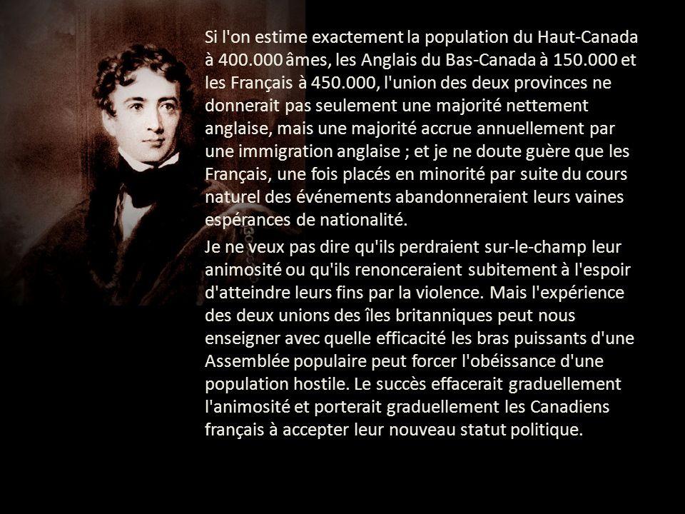 Si l'on estime exactement la population du Haut-Canada à 400.000 âmes, les Anglais du Bas-Canada à 150.000 et les Français à 450.000, l'union des deux