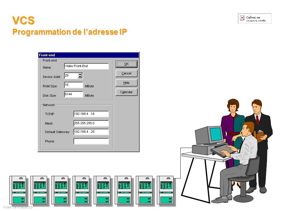 VCS : Video Configuration System Logiciel de télé paramètrages système Video Verification 22