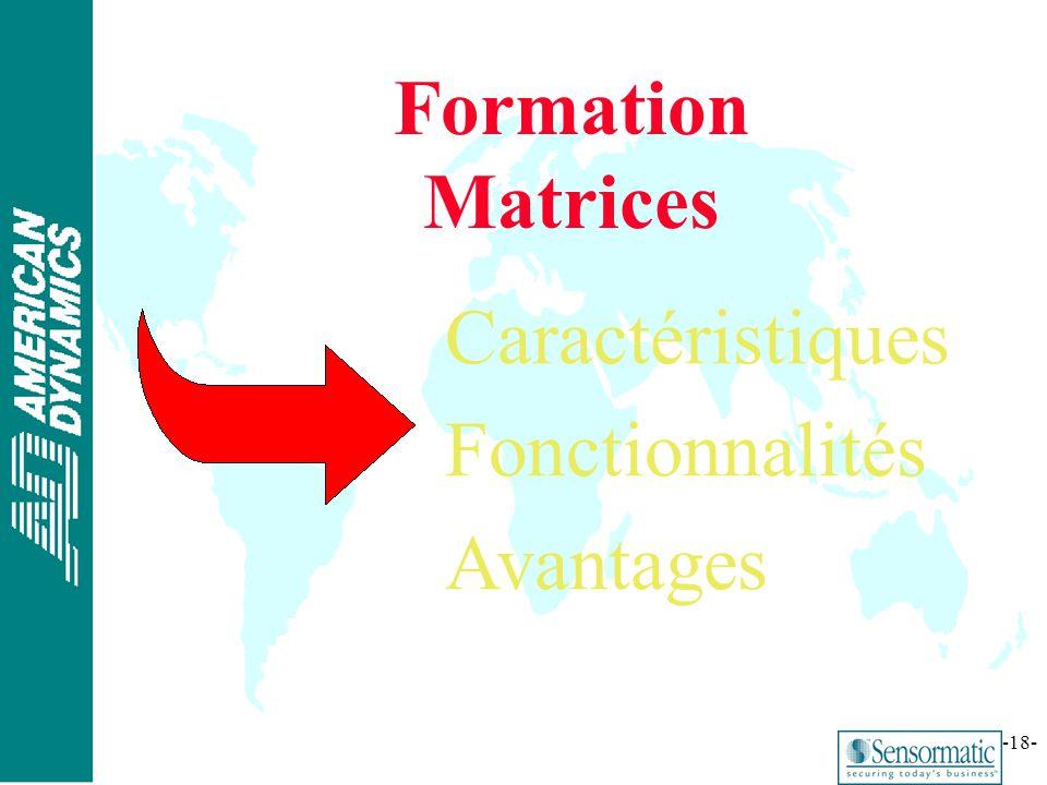 ® -18- Formation Matrices Caractéristiques Fonctionnalités Avantages