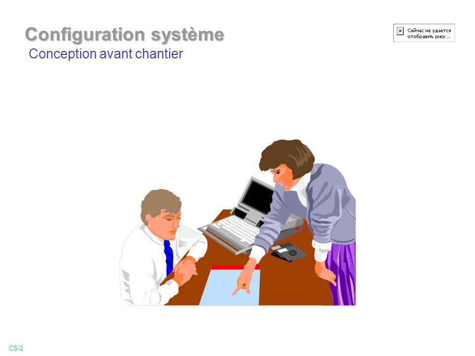 Conception avant chantier CS/2 Configuration système