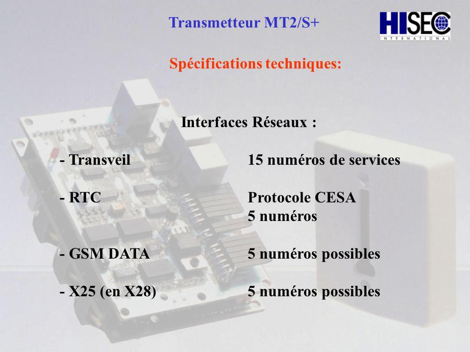 Transmetteur MT2/S+ Spécifications techniques: Interfaces Réseaux : - Transveil 15 numéros de services - RTCProtocole CESA 5 numéros - GSM DATA5 numér