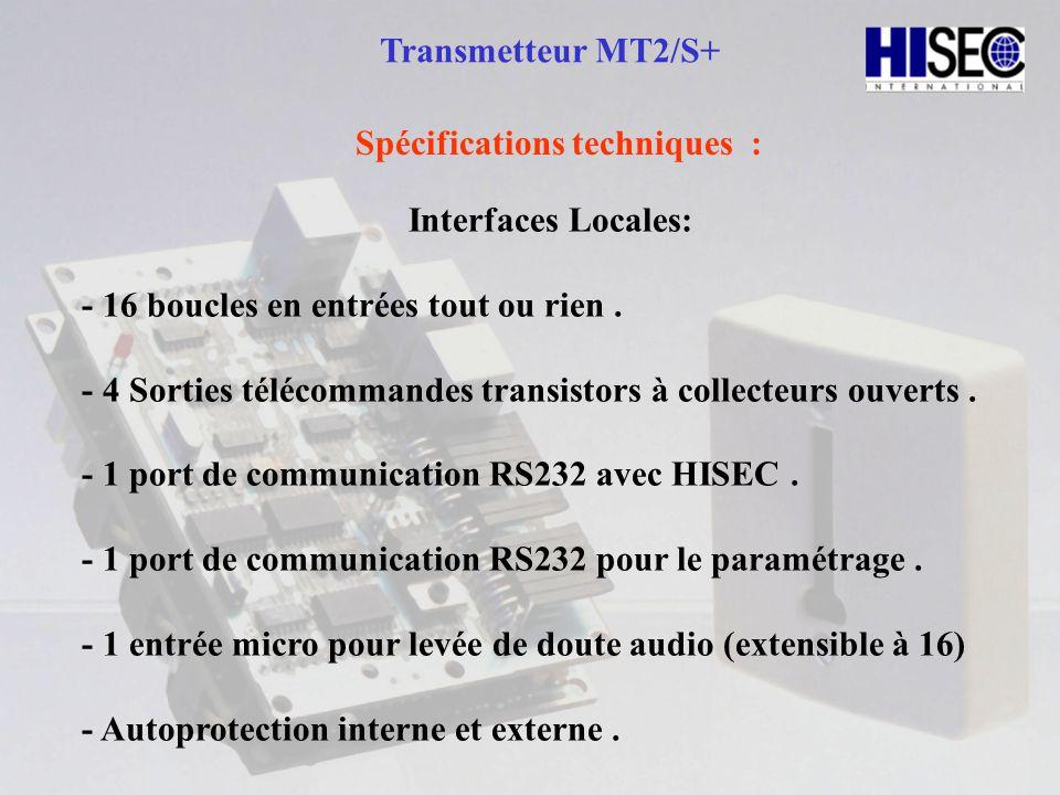 Transmetteur MT2/S+ Spécifications techniques : Interfaces Locales: - 16 boucles en entrées tout ou rien. - 4 Sorties télécommandes transistors à coll