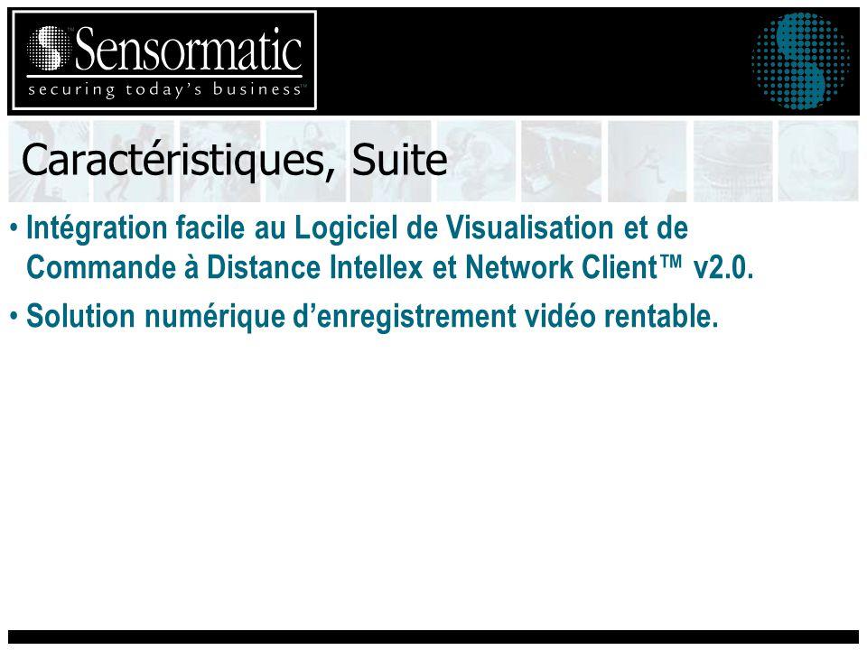 Caractéristiques, Suite Intégration facile au Logiciel de Visualisation et de Commande à Distance Intellex et Network Client v2.0.