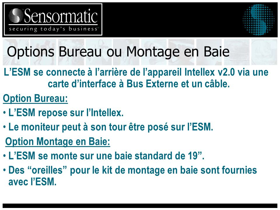 Options Bureau ou Montage en Baie LESM se connecte à larrière de lappareil Intellex v2.0 via une carte dinterface à Bus Externe et un câble. Option Bu