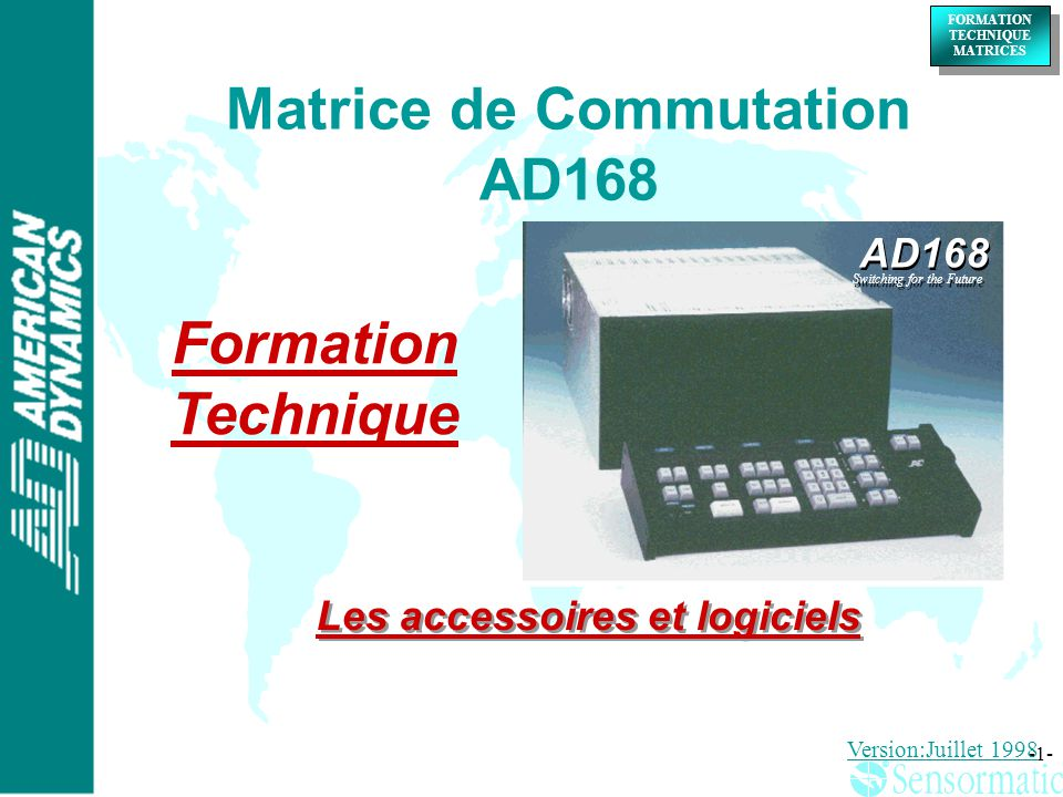® ® FORMATION TECHNIQUE MATRICES FORMATION TECHNIQUE MATRICES -1- Matrice de Commutation AD168 Formation Technique Version:Juillet 1998 AD168 Switchin