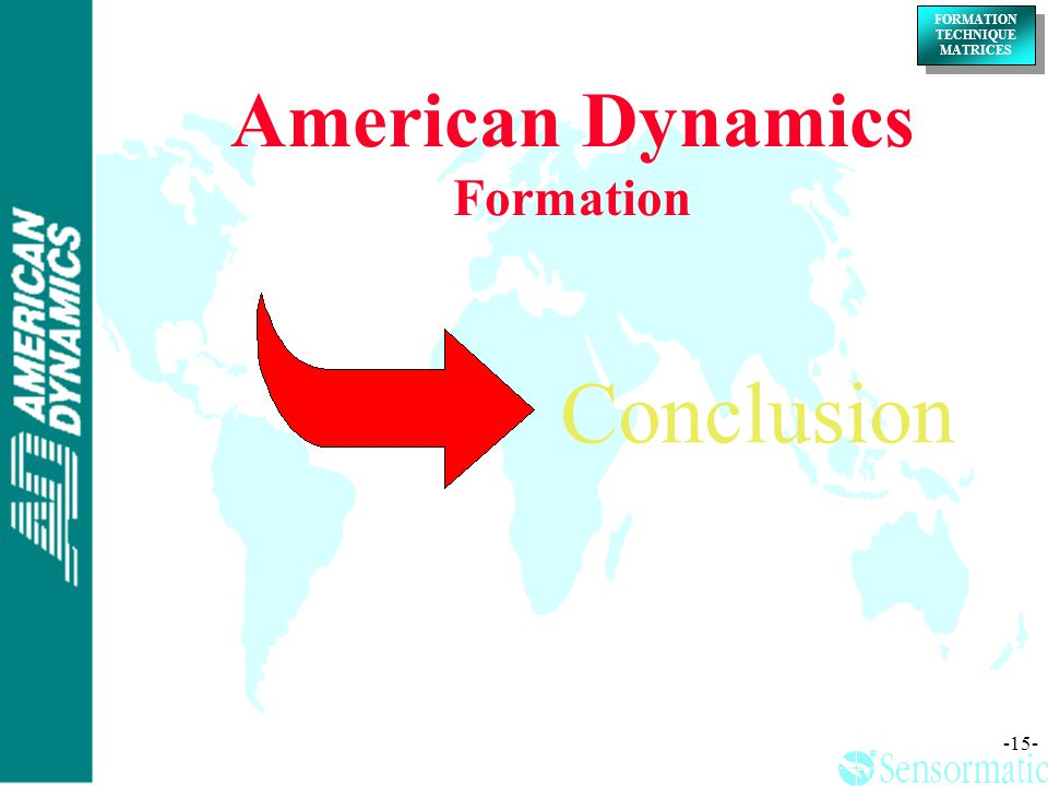 ® ® FORMATION TECHNIQUE MATRICES FORMATION TECHNIQUE MATRICES -15- American Dynamics Formation Conclusion