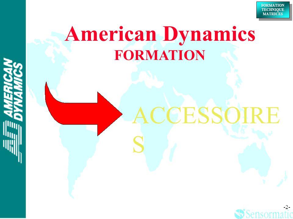 ® ® FORMATION TECHNIQUE MATRICES FORMATION TECHNIQUE MATRICES -23- American Dynamics FORMATION 5ème Partie Fin
