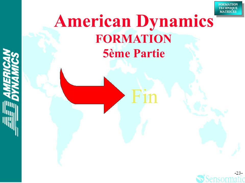 ® ® FORMATION TECHNIQUE MATRICES FORMATION TECHNIQUE MATRICES -23- American Dynamics FORMATION 5ème Partie Fin