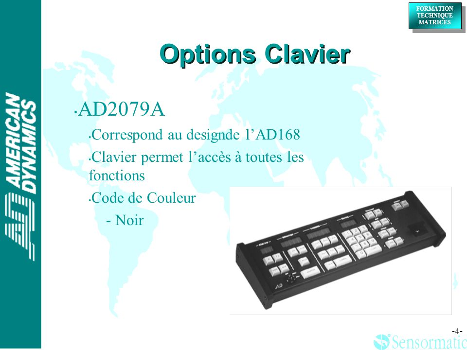 ® ® FORMATION TECHNIQUE MATRICES FORMATION TECHNIQUE MATRICES -4- Options Clavier AD2079A Correspond au designde lAD168 Clavier permet laccès à toutes