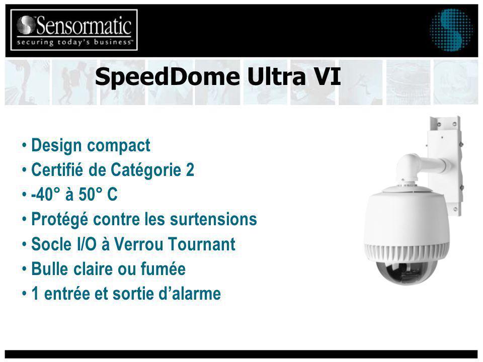 Design compact Certifié de Catégorie 2 -40° à 50° C Protégé contre les surtensions Socle I/O à Verrou Tournant Bulle claire ou fumée 1 entrée et sortie dalarme SpeedDome Ultra VI