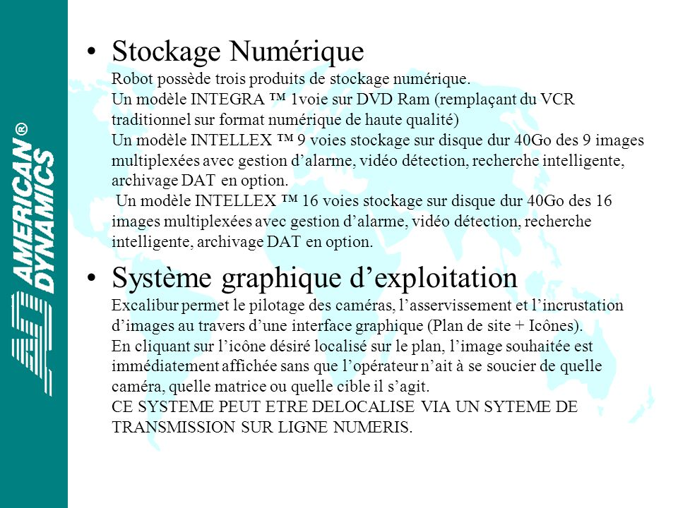 ® Exemples dapplications de la plus simple à la plus complexe OU Sytème de 9 à 16 caméras fixes multiplexées avec enregistrement sur enregistreur numérique 1 voie ou magnétoscope time lapse Système simple multiplexeur