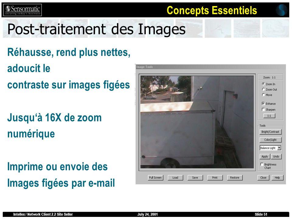 July 24, 2001Intellex / Network Client 2.2 Site SellerSlide 51 Post-traitement des Images Réhausse, rend plus nettes, adoucit le contraste sur images