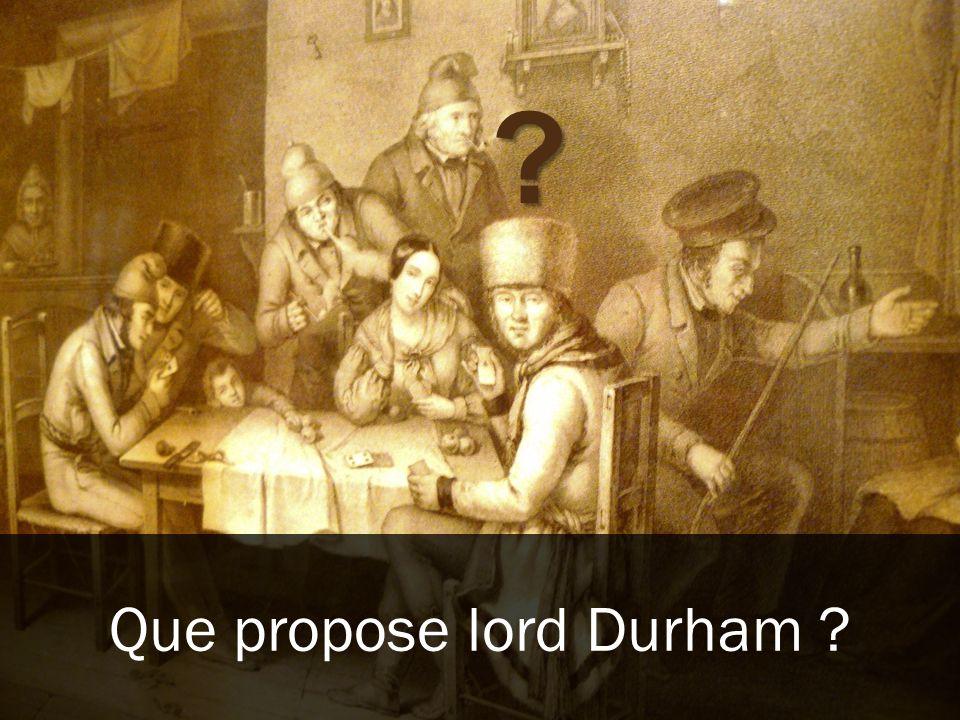 ? Que propose lord Durham ?