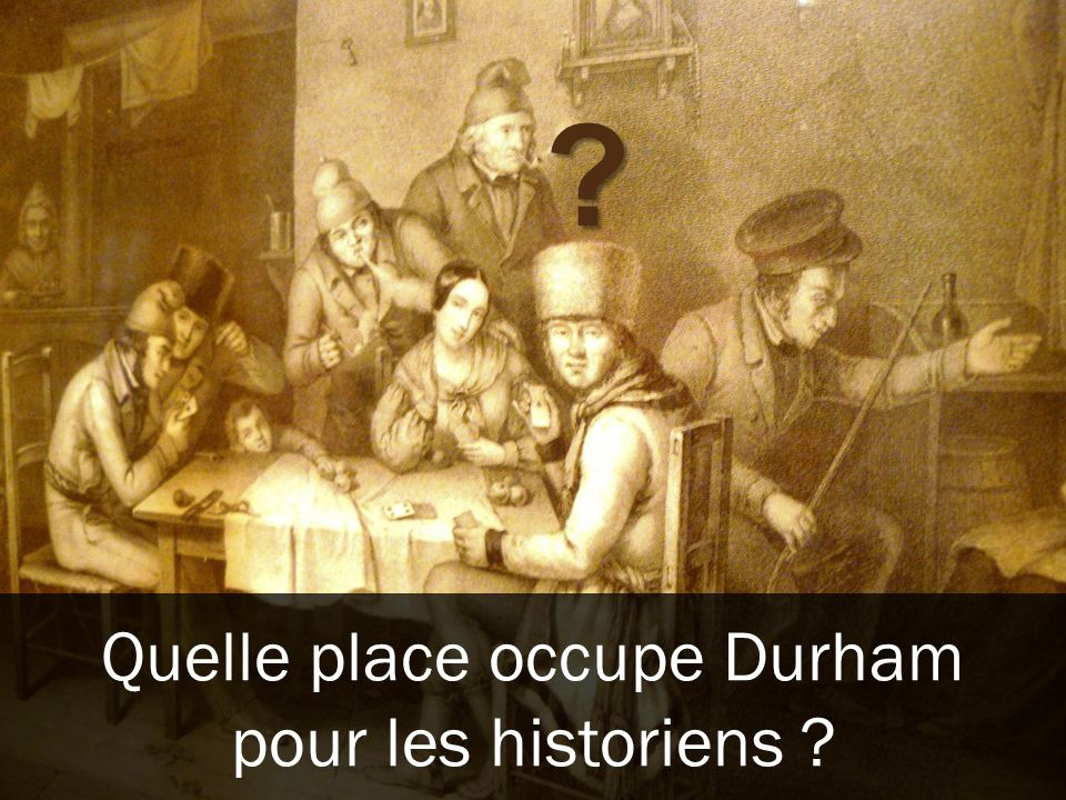 ? Quelle place occupe Durham pour les historiens ?
