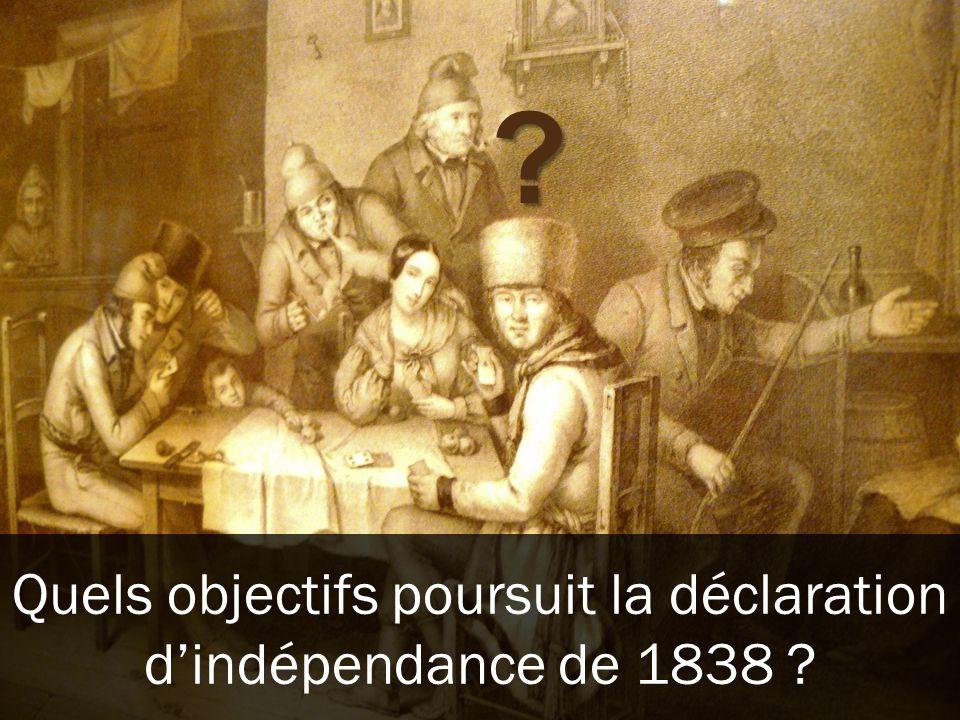? Quels objectifs poursuit la déclaration dindépendance de 1838 ?
