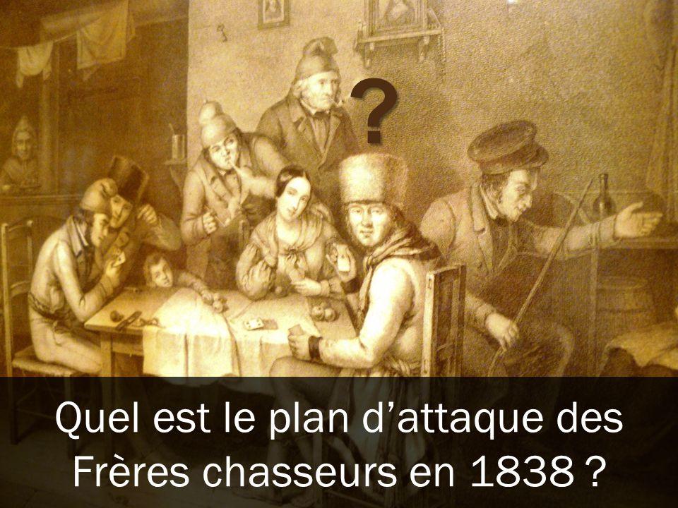 ? Quel est le plan dattaque des Frères chasseurs en 1838 ?