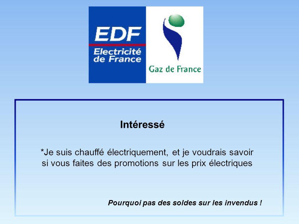 *Je suis chauffé électriquement, et je voudrais savoir si vous faites des promotions sur les prix électriques Intéressé Pourquoi pas des soldes sur le