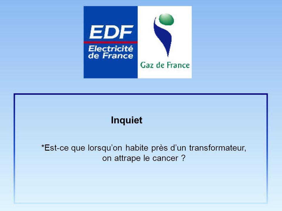 *Est-ce que lorsquon habite près dun transformateur, on attrape le cancer ? Inquiet
