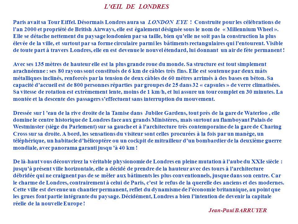 LŒIL DE LONDRES Paris avait sa Tour Eiffel. Désormais Londres aura sa LONDON EYE ! Construite pour les célébrations de lan 2000 et propriété de Britis