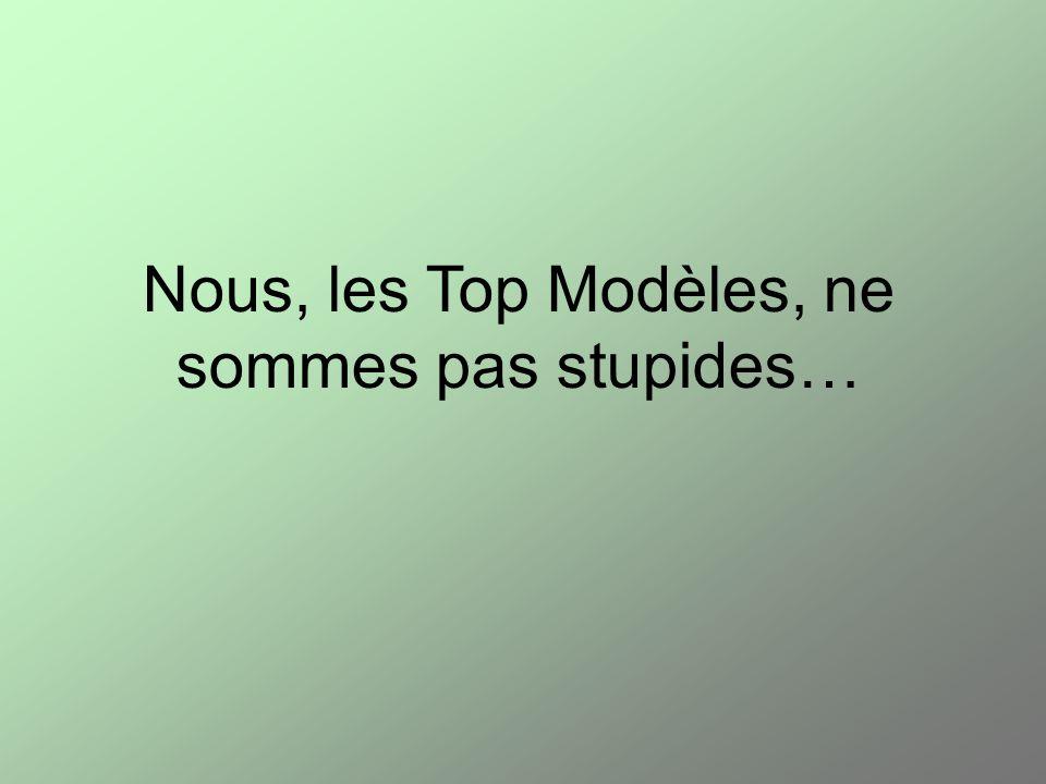 Nous, les Top Modèles, ne sommes pas stupides…