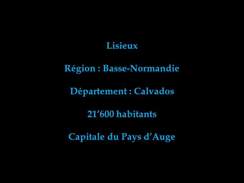 Lisieux Région : Basse-Normandie Département : Calvados 21600 habitants Capitale du Pays dAuge