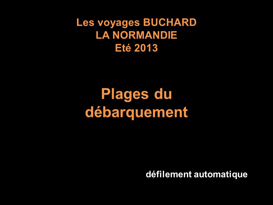 Les voyages BUCHARD LA NORMANDIE Eté 2013 Plages du débarquement défilement automatique