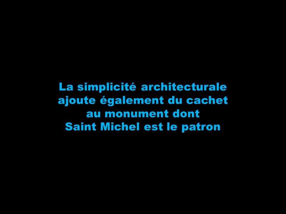 La simplicité architecturale ajoute également du cachet au monument dont Saint Michel est le patron