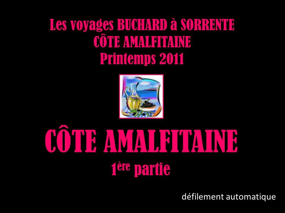 Les voyages BUCHARD à SORRENTE CÔTE AMALFITAINE Printemps 2011 CÔTE AMALFITAINE 1 ère partie défilement automatique