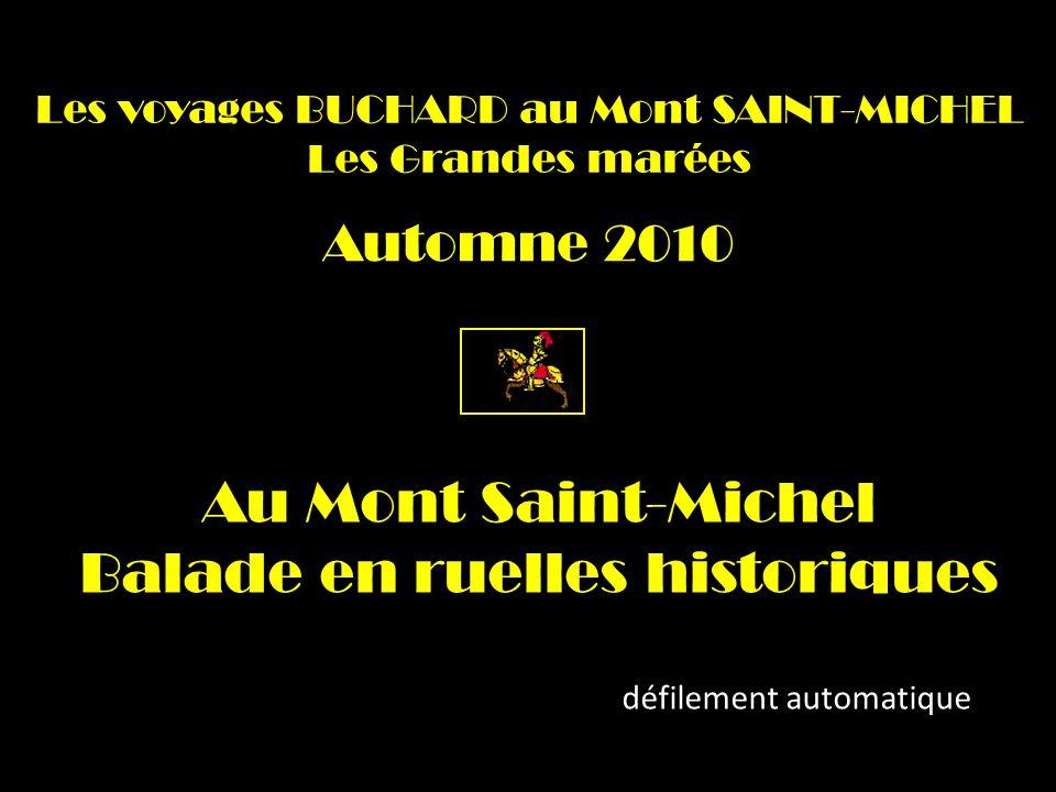 Les voyages BUCHARD au Mont SAINT-MICHEL Les Grandes marées Automne 2010 Au Mont Saint-Michel Balade en ruelles historiques défilement automatique