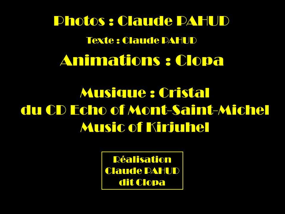 Photos : Claude PAHUD Texte : Claude PAHUD Animations : Clopa Musique : Cristal du CD Echo of Mont-Saint-Michel Music of Kirjuhel Réalisation Claude PAHUD dit Clopa