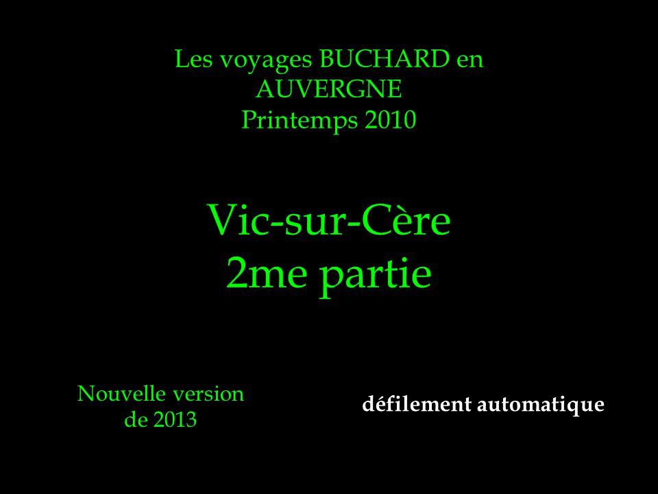 Les voyages BUCHARD en AUVERGNE Printemps 2010 Vic-sur-Cère 2me partie Nouvelle version de 2013 défilement automatique