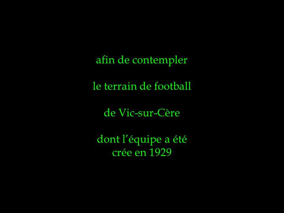 afin de contempler le terrain de football de Vic-sur-Cère dont léquipe a été crée en 1929
