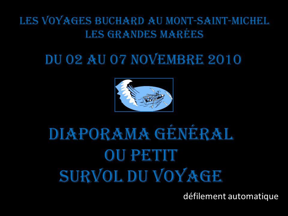 Les voyages BUCHARD au Mont-Saint-Michel Les Grandes Marées Du 02 au 07 novembre 2010 Diaporama général Ou petit survol du voyage défilement automatique