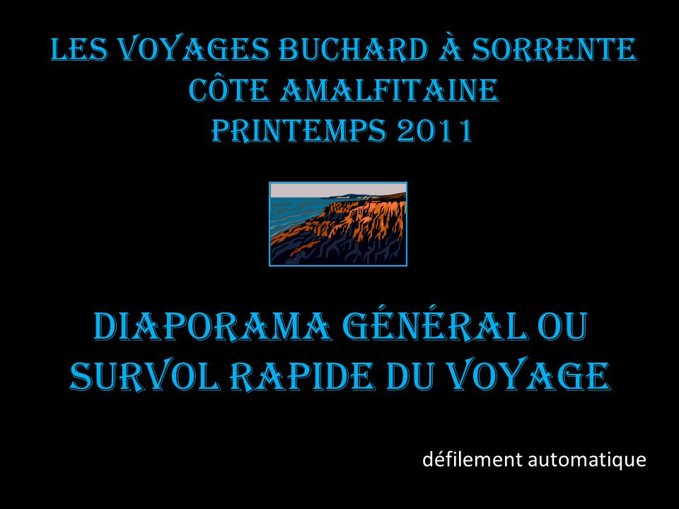 Les voyages BUCHARD à SORRENTE CÔTE AMALFITAINE Printemps 2011 Diaporama général ou Survol rapide du voyage défilement automatique