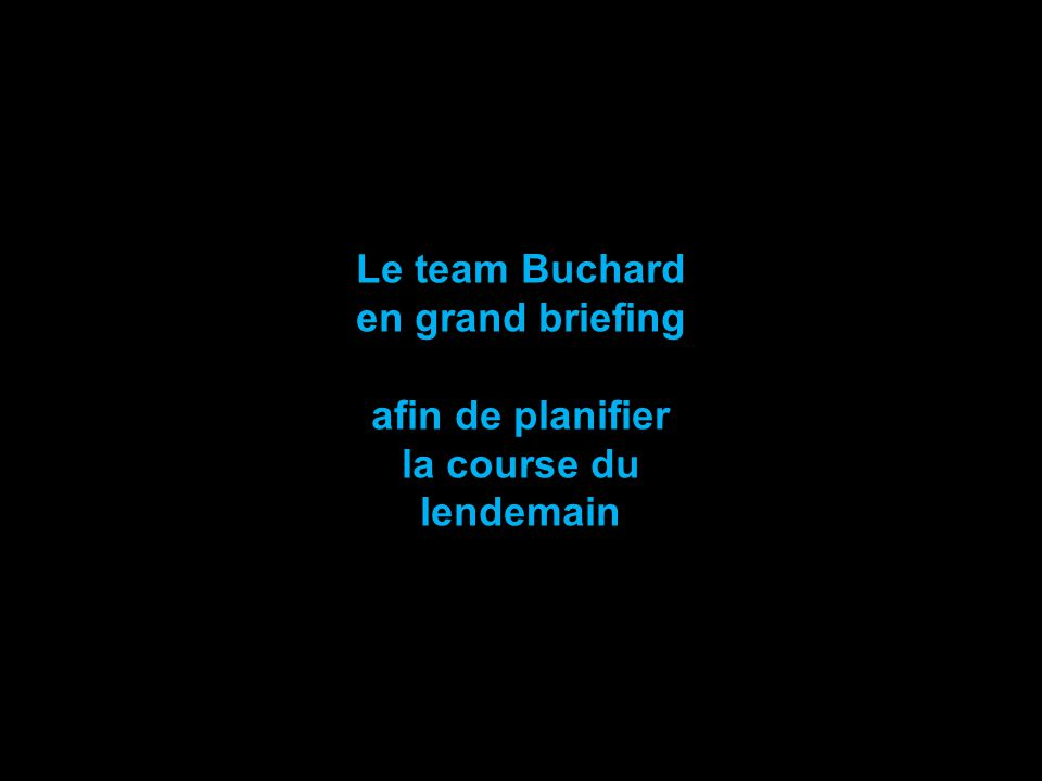 Le team Buchard en grand briefing afin de planifier la course du lendemain