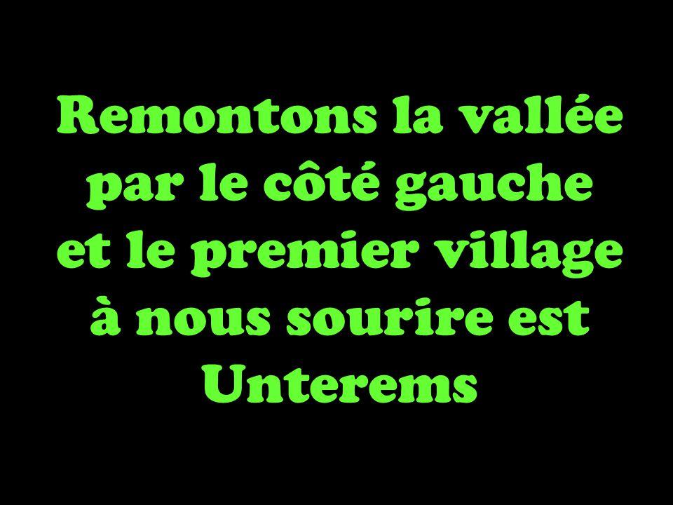 Remontons la vallée par le côté gauche et le premier village à nous sourire est Unterems