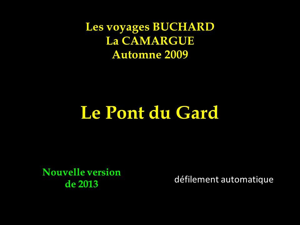 Les voyages BUCHARD La CAMARGUE Automne 2009 Le Pont du Gard Nouvelle version de 2013 défilement automatique