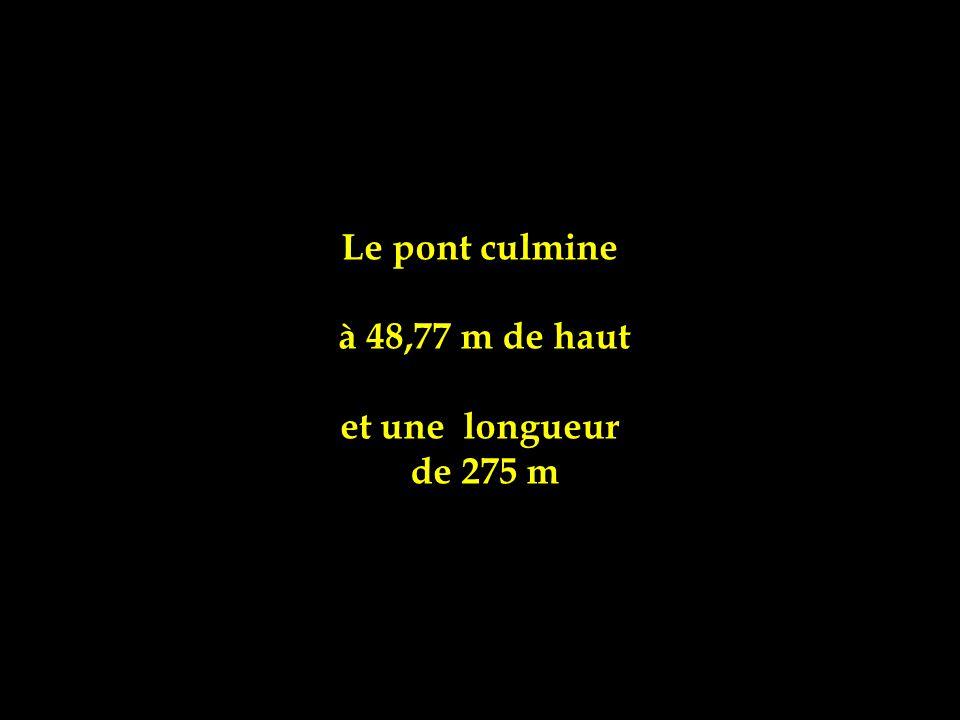 Le pont culmine à 48,77 m de haut et une longueur de 275 m