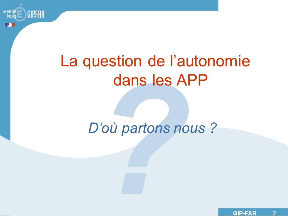 GIP-FAR 2 ? La question de lautonomie dans les APP Doù partons nous ?