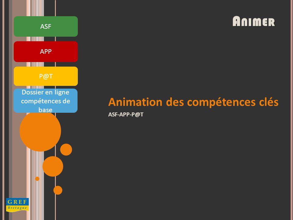 APP ASF P@T ANIMER Animation des compétences clés ASF-APP-P@T Dossier en ligne compétences de base