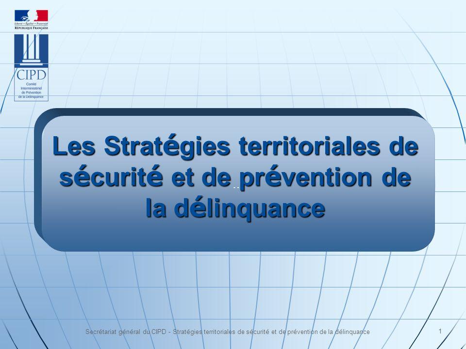 Secrétariat général du CIPD - Stratégies territoriales de sécurité et de prévention de la délinquance 1 … Les Strat é gies territoriales de s é curit