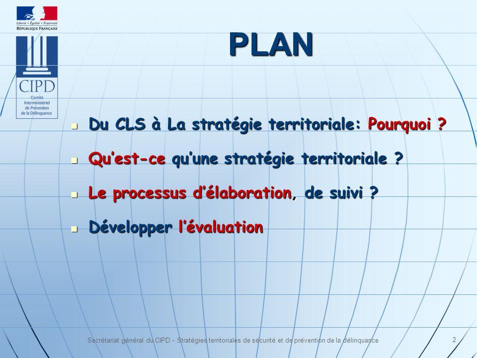 Secrétariat général du CIPD - Stratégies territoriales de sécurité et de prévention de la délinquance 2 PLAN Du CLS à La stratégie territoriale: Pourq