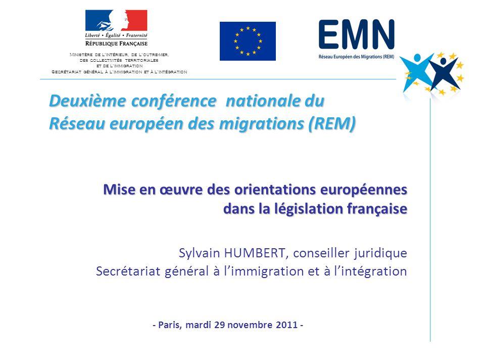 Deuxième conférence nationale du Réseau européen des migrations (REM) Mise en œuvre des orientations européennes dans la législation française Sylvain