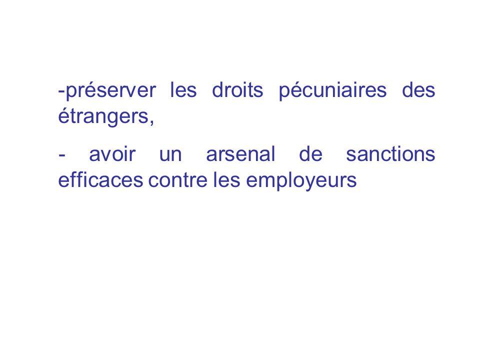 -préserver les droits pécuniaires des étrangers, - avoir un arsenal de sanctions efficaces contre les employeurs